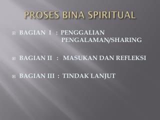 PROSES BINA SPIRITUAL