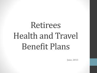 Retirees  Health and Travel Benefit Plans