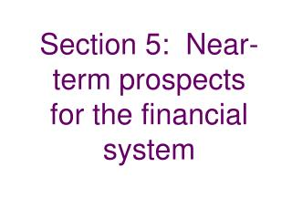 Section 5:  Near-term prospects for the financial system