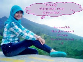 Disusun Oleh : Hilda  Ayu Nursanti 12320069 Pendidikan Biologi 2C