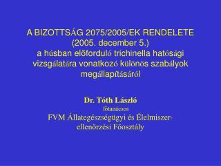 Dr. T�th L�szl�        f?tan�csos FVM �llateg�szs�g�gyi �s �lelmiszer-ellen?rz�si F?oszt�ly