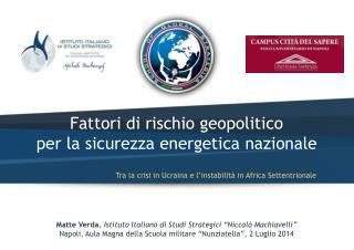 Fattori di rischio  geopolitico  per  la sicurezza  energetica nazionale