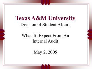 Texas A&M University Division of Student Affairs What To Expect From An Internal Audit May 2, 2005