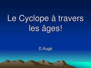 Le Cyclope à travers les âges!