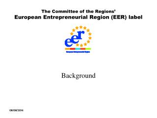 The Committee of the Regions'  European Entrepreneurial Region (EER) label