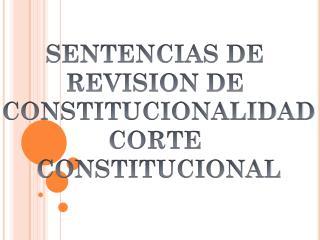 SENTENCIAS DE  REVISION DE  CONSTITUCIONALIDAD CORTE  CONSTITUCIONAL