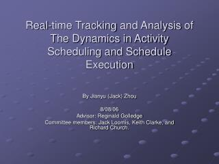 Real-time Tracking  and Analysis  of  T he Dynamics in Activity Scheduling and Schedule Execution