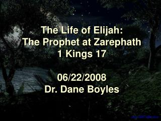The Life of Elijah:  The Prophet at Zarephath 1 Kings 17 06/22/2008 Dr. Dane Boyles