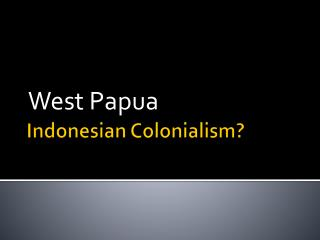 Indonesian Colonialism?