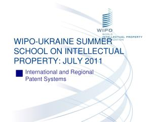 WIPO-UKRAINE SUMMER SCHOOL ON INTELLECTUAL PROPERTY: JULY 2011