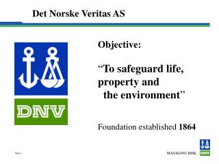 "Objective: "" To safeguard life, property and    the environment "" Foundation established  1864"
