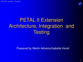 PETAL II Extension Architecture, Integration  and Testing