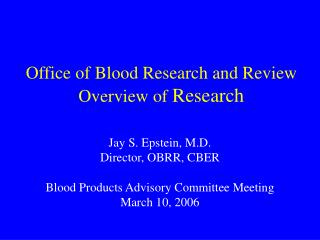 Office of Blood Research and Review Overview of  Research