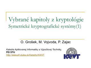 Vybrané kapitoly z kryptológie S ymetrick é kryptografické systémy (1)
