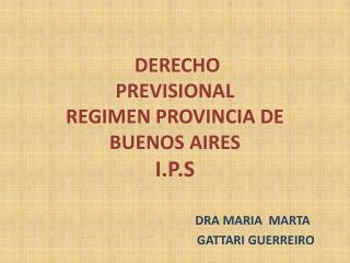 DERECHO PREVISIONAL     REGIMEN PROVINCIA DE BUENOS AIRES I.P.S
