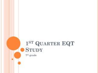 1 st  Quarter EQT Study