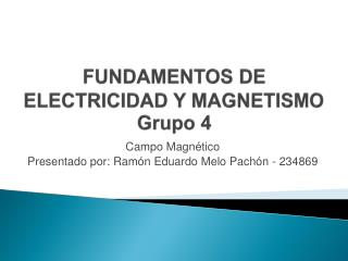 FUNDAMENTOS DE ELECTRICIDAD Y MAGNETISMO  Grupo  4