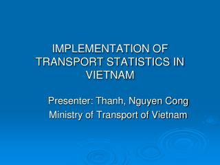 IMPLEMENTATION OF TRANSPORT STATISTICS IN VIETNAM