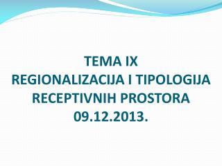 TEMA IX REGIONALIZACIJA  I TIPOLOGIJA RECEPTIVNIH  PROSTORA 09.12.2013.