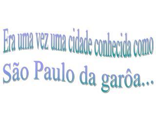 São Paulo da garôa...
