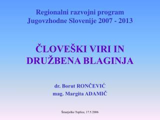 Regionalni razvojni program Jugovzhodne Slovenije 2007 - 2013 ČLOVEŠKI VIRI IN  DRUŽBENA BLAGINJA