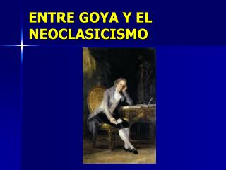 ENTRE GOYA Y EL NEOCLASICISMO