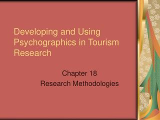 Developing and Using Psychographics in Tourism Research