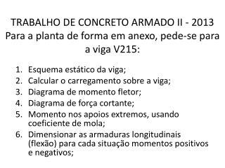 TRABALHO DE CONCRETO ARMADO II - 2013 Para a planta de forma em anexo, pede-se para a viga V215: