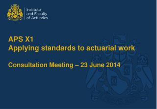APS X1 Applying standards to actuarial work Consultation  Meeting – 23 June 2014