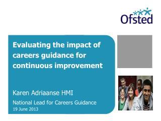 Evaluating the impact of careers guidance for continuous improvement Karen Adriaanse HMI