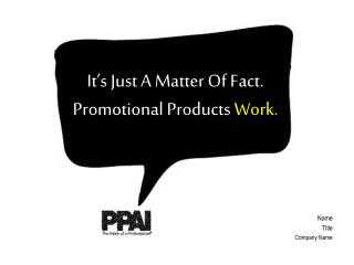 It's Just A Matter Of Fact.  Promotional Products  Work.