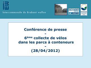 Conférence de presse - 6 ème  collecte de vélos  dans les parcs à conteneurs - (28/04/2012)