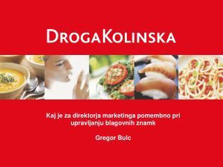 Kaj je za direktorja marketinga pomembno pri upravljanju blagovnih znamk Gregor Bulc