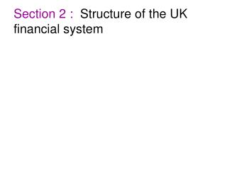 Section 2 :   Structure of the UK financial system