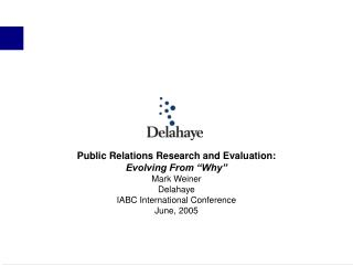 "Public Relations Research and Evaluation: Evolving From ""Why"" Mark Weiner Delahaye"