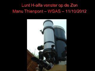 Lunt H-alfa  venster op de Zon Manu Thienpont  � WGAS � 11/10/2012