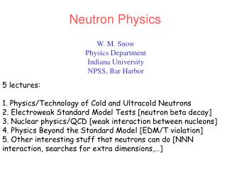 W. M. Snow Physics Department Indiana University NPSS, Bar Harbor