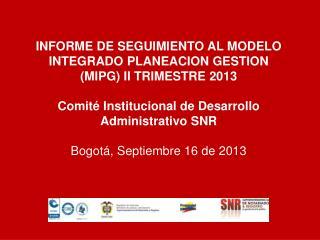 INFORME DE SEGUIMIENTO AL MODELO  INTEGRADO  PLANEACION GESTION (MIPG) II TRIMESTRE 2013