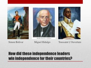 How did these independence leaders win independence for their countries?