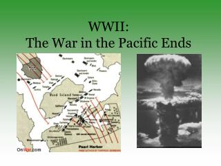WWII:   The War in the Pacific Ends