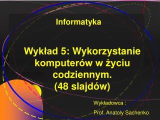 Wykład  5 : Wykorzystanie komputerów w życiu codziennym. (48 slajdów)