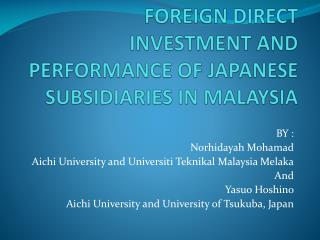 FOREIGN DIRECT INVESTMENT AND PERFORMANCE OF JAPANESE SUBSIDIARIES IN MALAYSIA