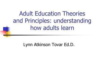 Adult Education Theories  and  Principles: understanding how adults learn