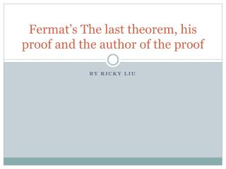 Fermat's The last theorem, his proof and the author of the proof