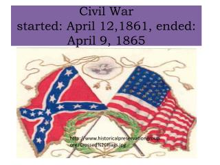 Civil War  started: April 12,1861, ended: April 9, 1865