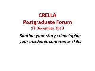 CRELLA  Postgraduate  Forum 11 December 2013