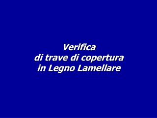 Verifica di trave di copertura  in Legno Lamellare