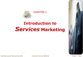 CHAPTER 1 Introduction to S ervices Marketing