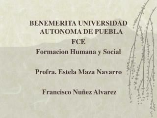 BENEMERITA UNIVERSIDAD AUTONOMA DE PUEBLA FCE Formacion Humana y Social
