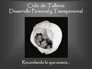 Ciclo  de  Talleres Desarrollo Personal y Transpersonal